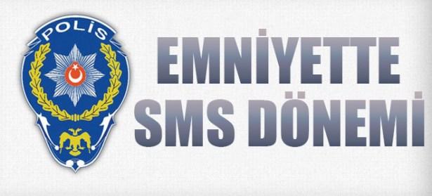 EMNİYETTE SMS DÖNEMİ BAŞLIYOR
