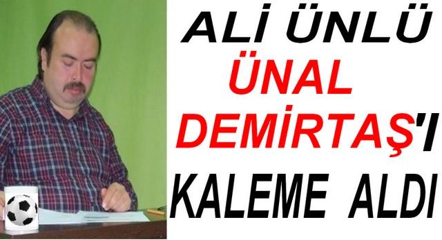 ÜNAL DEMİRTAŞ'I YAZDI..!