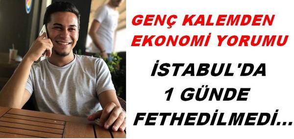 İSTANBUL'DA 1 GÜNDE FETHEDİLMEDİ…